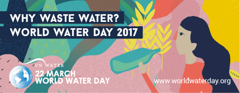 World Water Day 2017: Waste Not, Want Not